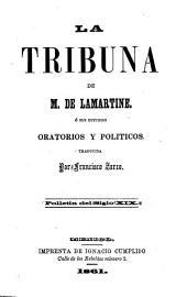 La tribuna de M. de Lamartine: ó sus estudios oratorios y politicos