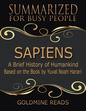 Sapiens     Summarized for Busy People  A Brief History of Humankind  Based on the Book by Yuval Noah Harari