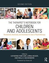The Therapist's Notebook for Children and Adolescents: Homework, Handouts, and Activities for Use in Psychotherapy, Edition 2
