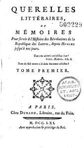Querelles Litteraires Ou Memoires Pour Servir A L'Histoire Des Revolutions... Tome I -...