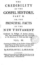 The Credibility of the Gospel History. Part II.,: Or, The Principal Facts of the New Testament Confirmed by Passages of Ancient Authors, who Were Contemporary with Our Saviour Or His Apostles, Or Lived Near Their Time... Vol. I., ... .[-XII. ...]