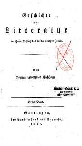 Geschichte der Litteratur, von ihrem Anfang bis auf die neuesten Zeiten: Band 1