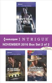 Harlequin Intrigue November 2016 - Box Set 2 of 2: Navy SEAL Six Pack\Scene of the Crime: Means and Motive\Christmas Kidnapping
