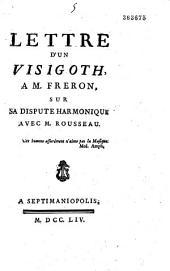 Lettre d'un Visigoth à M. Fréron sur sa dispute harmonique avec M. Rousseau [par l'abbé Caveirac]