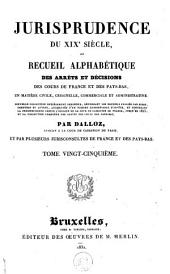 Jurisprudence du XIXe siècle, ou Recueil des arrêts et décisions des cours de France et des Pays-Bas, en matière civile, criminelle, commerciale et administrative: Volume25