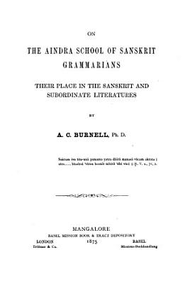 On the Aindra School of Sanskrit Grammarians  Their Place in the Sanskrit and Subordinate Literatures