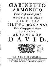 Gabinetto armonico pieno d'istromenti sonori indicati, e spiegati dal padre Filippo Bonanni della Compagnia di Giesù offerto al santo re David