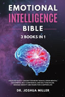 EMOTIONAL INTELLIGENCE Bible 3 BOOKS IN 1 - Discover Why it Can Matter More Than IQ, Grow Mental Toughness, Self-Confidence, and Self-Discipline, Manage Anxiety and Fears for a Happier Life