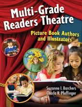 Multi-Grade Readers Theatre: Picture Book Authors and Illustrators: Picture Book Authors and Illustrators
