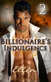 The Billionaire's Indulgence 2: (Alpha, Billionaire Erotic Romance series) #2)