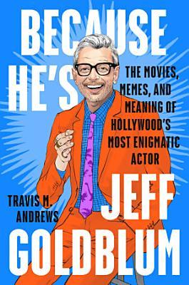 Because He s Jeff Goldblum