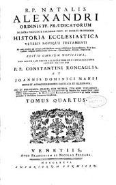 R.P. Natalis Alexandri ... Historia Ecclesiastica veteris nouique Testamenti ...: tomus primus [-nonus], Volume 4