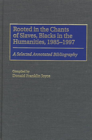 Rooted in the Chants of Slaves, Blacks in the Humanities, 1985-1997