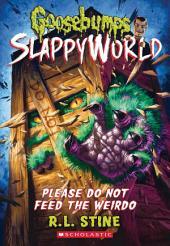 Please Do Not Feed the Weirdo (Goosebumps SlappyWorld #4)
