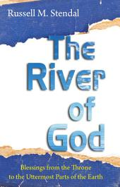 The River of God: Blessings from the Throne to the Uttermost Parts of the Earth