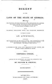 A Digest of the Laws of the State of Georgia: Containing All Statutes and the Substance of All Resolutions of a General and Public Nature, and Now in Force, which Have Been Passed in this State, Previous to the Session of the General Assembly of Dec. 1837