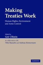Making Treaties Work: Human Rights, Environment and Arms Control