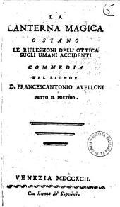La lanterna magica o siano Le riflessioni dell'ottica sugli umani accidenti commedia del signor D. Francescantonio Avelloni detto Il poetino