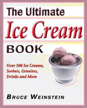 The Ultimate Ice Cream Book: Over 500 Ice Creams, Sorbets, Granitas,
