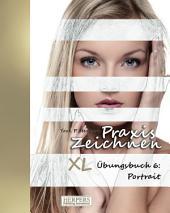 Praxis Zeichnen - XL Übungsbuch 6: Portrait