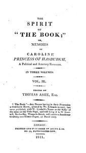 "The Spirit of ""The Book;"" Or, Memoirs of Caroline Princess of Hasburgh,: A Political and Amatory Romance. : In Three Volumes, Volume 3"