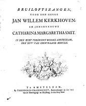 Bruiloftszangen, voor den heere Jan Willem Kerkhoven, en jongkvrouwe Catharina Margaretha Smit: In den echt verëenigt binnen Amsteldam, den XIden van louwmaand MDCCLII.