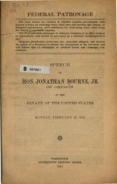 Federal Patronage: Speech of Hon. Jonathan Bourne, Jr., of Oregon, in the Senate of the United States, Monday, February 27, 1911