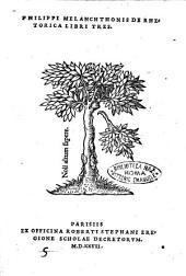 Philippi Melanchtonis De rhetorica libri tres