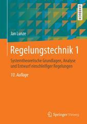 Regelungstechnik 1: Systemtheoretische Grundlagen, Analyse und Entwurf einschleifiger Regelungen, Ausgabe 10