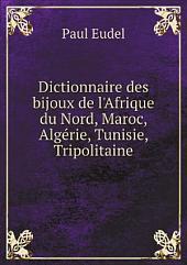 Dictionnaire des bijoux de l'Afrique du Nord, Maroc, Alge?rie, Tunisie, Tripolitaine