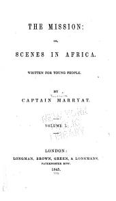 The Mission: Or, Scenes in Africa : Written for Young People, Volume 1