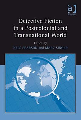 Detective Fiction in a Postcolonial and Transnational World PDF