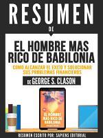 Resumen De  El Hombre Mas Rico De Babilonia  Como Alcanzar El   xito Y Solucionar Sus Problemas Financieros   De George S  Clason  PDF