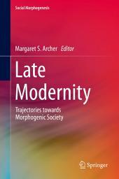 Late Modernity: Trajectories towards Morphogenic Society