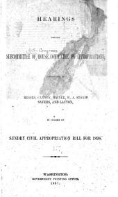 Hearings Before Subcommittee of House Committee on Appropriations Before Subcommittee of House Committee on Appropriations Consisting of Messrs. Cannon, Hainer, W. A. Stone Sayers, and Layton, in Charge of Sundry Civil Appropriation Bill for 1898