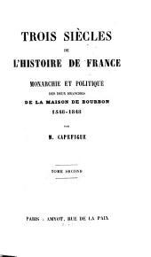 Trois siècles de l'histoire de France: Monarchie et politique des deux branches de la maison de Bourbon. 1548 - 1848, Volume2