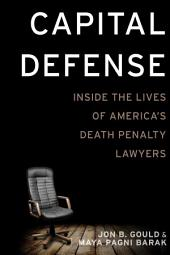 Capital Defense: Inside the Lives of America's Death Penalty Lawyers