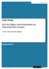 """Jack the Ripper und Kriminalität im viktorianischen London: """"Yours truly Jack the Ripper"""""""