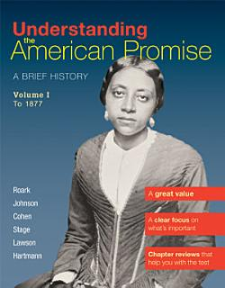 Understanding The American Promise  Volume 1  To 1877 Book