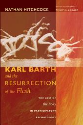 Karl Barth and the Resurrection of the Flesh: The Loss of the Body in Participatory Eschatology