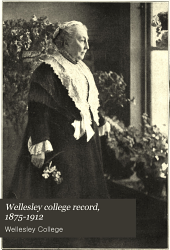 Wellesley College Record, 1875-1912: A General Catalogue of Officers and Students