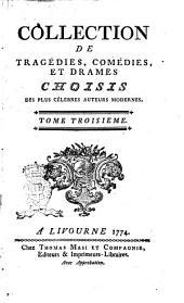 Collection de tragédies, comédies, et drames choisis des plus célebres auteurs modernes, ... Tome premier [-douzieme]: Volume3
