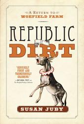 Republic Of Dirt: A Return to Woefield Farm