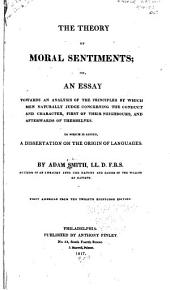 The Theory of Moral Sentiments: Or, An Essay Towards an Analysis of the Principles by which Men Naturally Judge Concerning the Conduct and Character, First of Their Neighbours, and Afterwards of Themselves : to which is Added, A Dissertation on the Origin of Languages