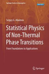 Statistical Physics of Non-Thermal Phase Transitions: From Foundations to Applications