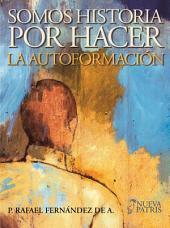 Somos Historia por Hacer: La autoformación (Cuaderno Formación)