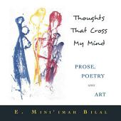 Thoughts That Cross My Mind Prose, Poetry and Art