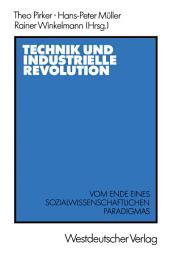 Technik und Industrielle Revolution: Vom Ende eines sozialwissenschaftlichen Paradigmas