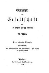Geschichte der Gesellschaft: ¬7. ¬Theil, ¬Der vierte Stand ; 3. Abtheilung : der Communismus und Socialismus ; zur Lösung der socialen Frage, Band 7