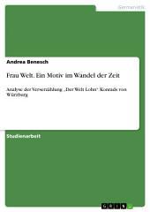 """Frau Welt. Ein Motiv im Wandel der Zeit: Analyse der Verserzählung """"Der Welt Lohn"""" Konrads von Würzburg"""
